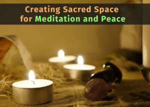 Creating Sacred Space for Meditation