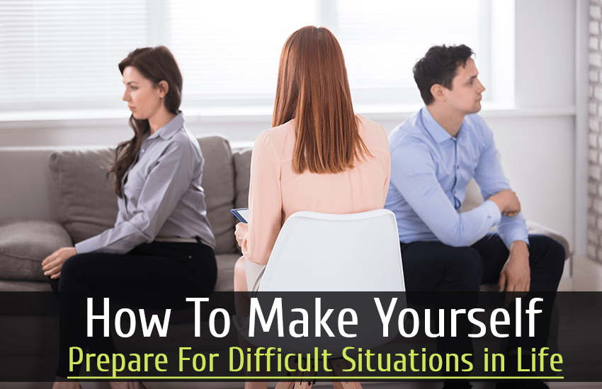 How To Make Yourself Prepare For Difficult Situations in Life